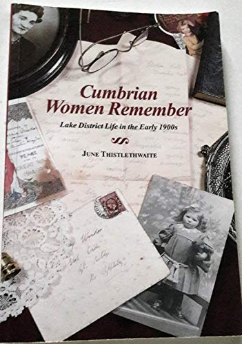 Cumbrian Women Remember: Lake District Life in the Early 1900s by June Thistlethwaite
