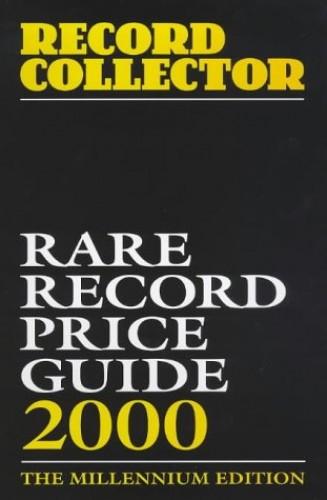 "Rare Record Price Guide: 2000: The Millennium Edition by ""Record Collector Magazine"""
