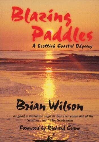 Blazing Paddles: A Scottish Coastal Odyssey by Brian Wildon