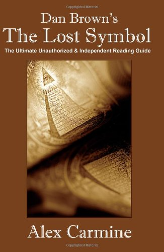 "Dan Brown's ""The Lost Symbol"" the Ultimate Unauthorized and Independent Reading Guide by Alex Carmine"