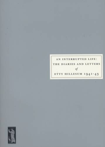 An Interrupted Life: Diaries and Letters of Etty Hillesum, 1941-43 by Etty Hillesum