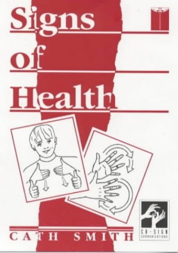 Signs of Health: A Pocket Medical Sign Language Guide by Cath Smith