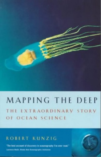 Mapping the Deep: The Extraordinary Story of Ocean Science by Robert Kunzig