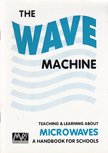 Wave Machine: Teaching and Learning About Microwaves: A Handbook for Schools by