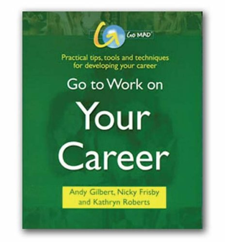 Go to Work on Your Career by Andy Gilbert