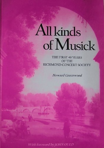 All Kinds of Musick: The First 40 Years of the Richmond Concert Society by Howard Greenwood