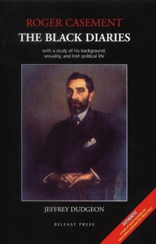Roger Casement: The Black Diaries - With a Study of His Background, Sexuality and Irish Political Life by Jeffrey Dudgeon