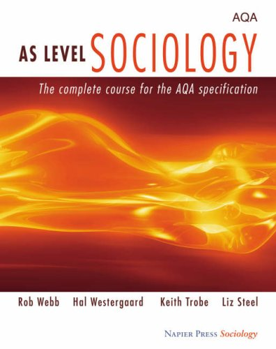 AS Level Sociology: The Complete Course for the AQA Specification by Rob Webb