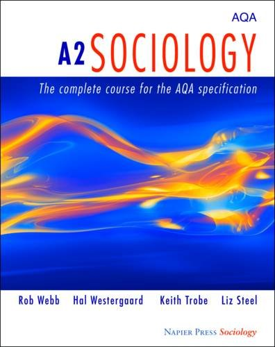A2 Sociology: The Complete Course for the AQA Specification by Rob Webb
