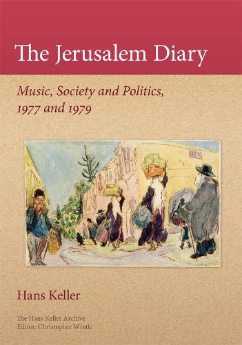 The Jerusalem Diary: Music, Society and Politics, 1977 and 1979 by Hans Keller