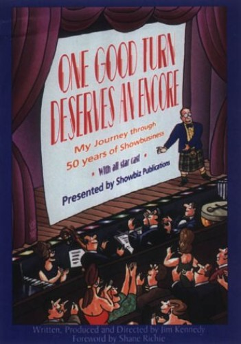One Good Turn Deserves an Encore: My Journey Through 53 Years in Showbusiness by William James Kennedy