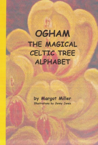 Ogham: The Magical Celtic Tree Alphabet by Margot Miller