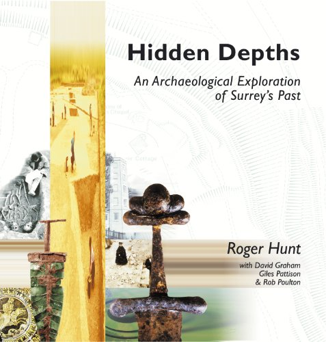 Hidden Depths: An Archaeological Exploration of Surrey's Past by Roger Hunt