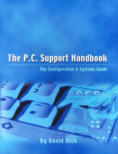 The P.C. Support Handbook: The Configuration and Systems Guide by David Dick