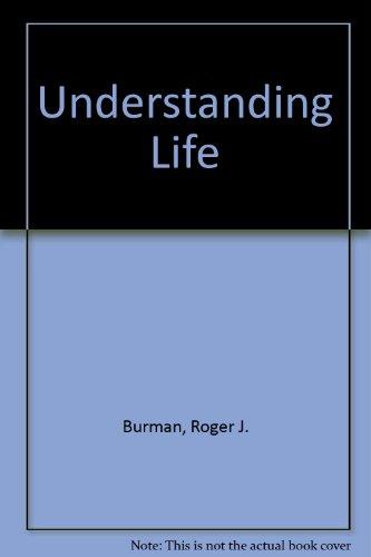 Understanding Life by Roger J. Burman
