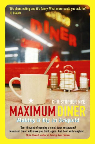 Maximum Diner: Making it Big in Uckfield by Christopher Nye
