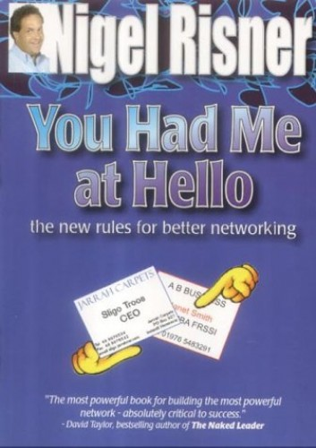 You Had Me at Hello: The New Rules for Better Networking by Nigel Risner