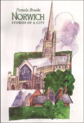 Norwich: Stories of a City by Pamela Brooks