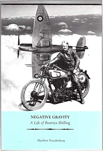 Negative Gravity: A Life of Beatrice Shilling by Matthew Freudenberg