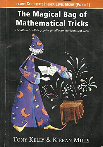 The Magical Bag of Mathematical Tricks: Leaving Cert. Higher Level Maths, Paper 1 by Tony Kelly