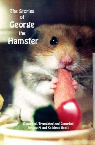 "The Stories of George the Hamster by ""George The Hamster"""
