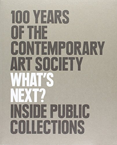 What's Next? 100 Years of the Contemporary Art Society: Inside Public Collections by Lucy Byatt