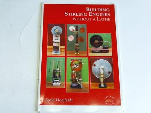 Building Stirling Engines without a Lathe by Hoejfeldt Kjeld