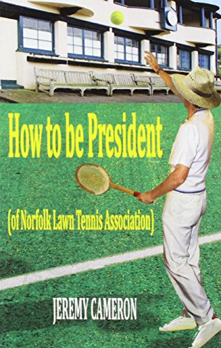 How to be President  - of Norfolk Lawn Tennis Association by Jeremy Cameron