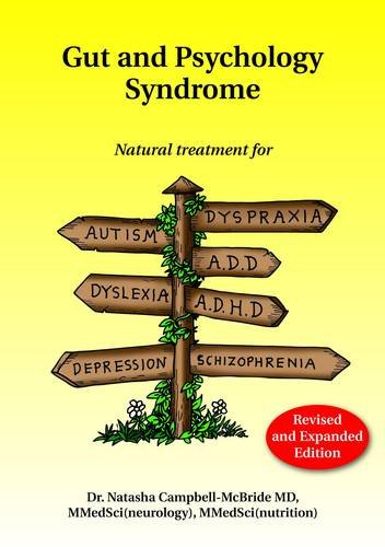 Gut and Psychology Syndrome: Natural Treatment for Autism, ADD/ADHD, Dyslexia, Dyspraxia, Depression, Schizophrenia by Dr Natasha Campbell-McBride, MD, MMedSci (Neurology), MMedSci (Nutrition)
