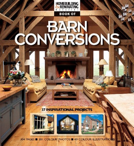 The Homebuilding and Renovating Book of Barn Conversions: Complete Fully Illustrated Stories of 35 Inspirational Projects by