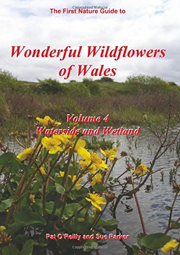 Wonderful Wildflowers of Wales: Waterside and Wetland: v.4 by Pat O'Reilly