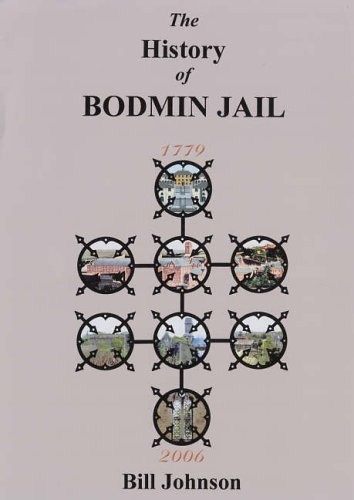 The History of Bodmin Jail by Bill Johnson