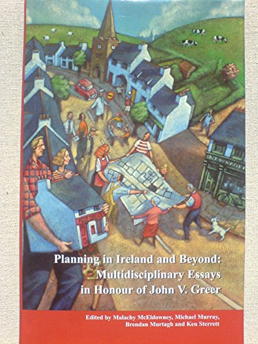 Planning in Ireland and Beyond: Multi Disciplinary Essays in Honour of John V Greer by Malachy McEldowney