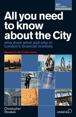 All You Need to Know About the City: Who Does What and Why in London's Financial Markets: 2011 by Christopher Stoakes