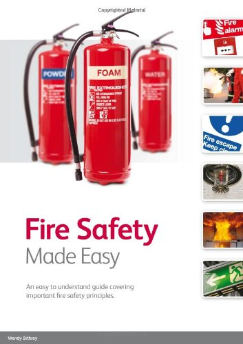 Fire Safety Made Easy: An Easy to Understand Guide Covering Important Fire Safety Principles by