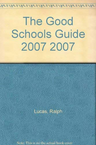 The Good Schools Guide 2007: 2007 by Ralph Lucas