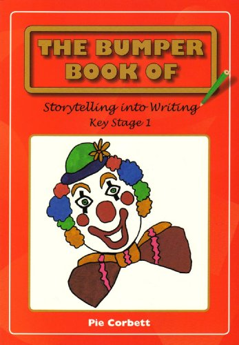 The Bumper Book of Story Telling into Writing at Key Stage 1 by Pie Corbett