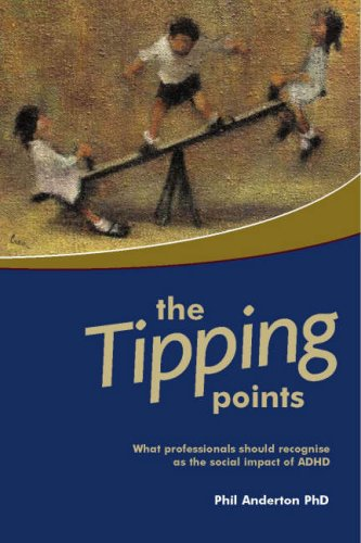 The Tipping Points: What Professionals Should Recognise as the Social Impact of ADHD by Phillip Anderton