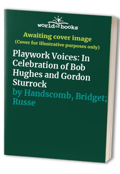 Playwork Voices: In Celebration of Bob Hughes and Gordon Sturrock by Bridget Handscomb