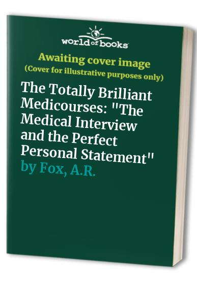 """The Totally Brilliant Medicourses: """"The Medical Interview and the Perfect Personal Statement"""" by A.R. Fox"""