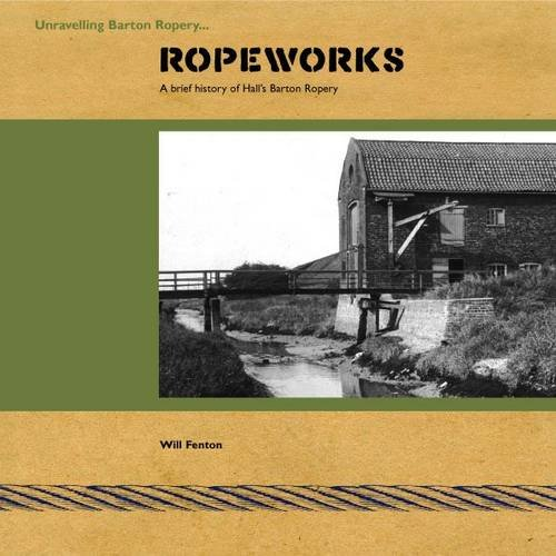 Ropeworks: A Brief History of Hall's Barton Ropery by William Fenton