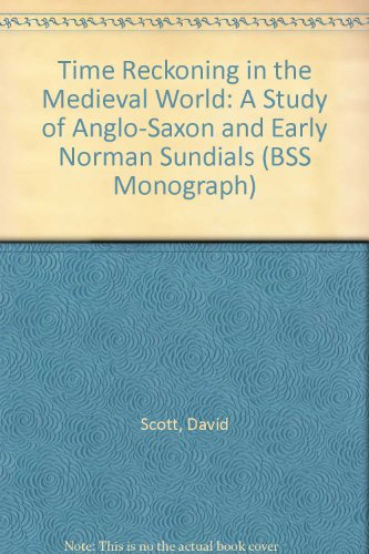 Time Reckoning in the Medieval World: A Study of Anglo-Saxon and Early Norman Sundials by David Scott