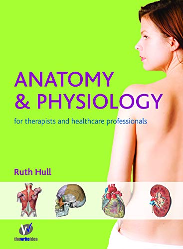 Anatomy and Physiology for Therapists and Healthcare Professionals by Ruth Hull