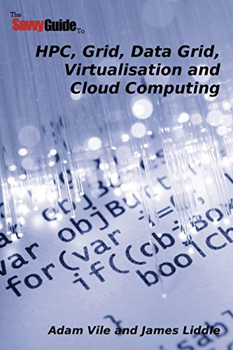 TheSavvyGuideTo HPC, Grid, Data Grid, Virtualisation and Cloud Computing by Adam Vile