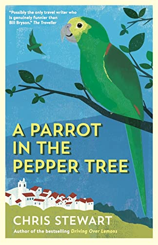 """A Parrot in the Pepper Tree: A Sequel to """"Driving Over Lemons"""" by Chris Stewart"""