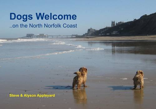Dogs Welcome: On the North Norfolk Coast by Steve Appleyard