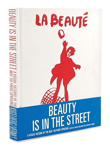 Beauty is in the Street: A Visual Record of the May '68 Paris Uprising by Johan Kugelberg