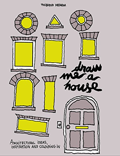 Draw Me a House: Architectural Ideas, Inspiration and Colouring In by Thibaud Herem