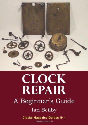 Clock Repair, a Beginner's Guide by Ian Beilby