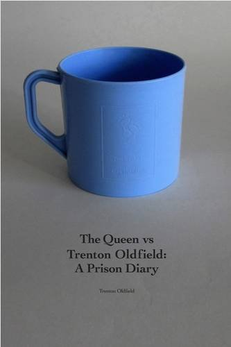 The Queen Vs Trenton Oldfield: A Prison Diary by Trenton Oldfield